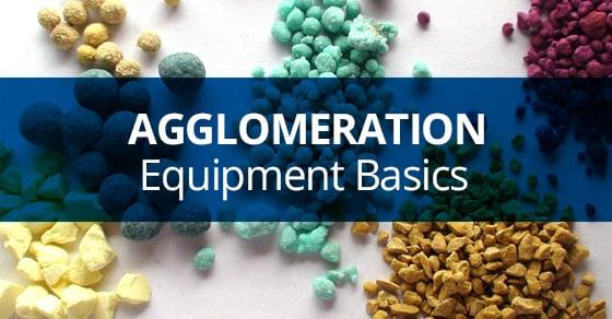 Agglomeration Equipment Basics
